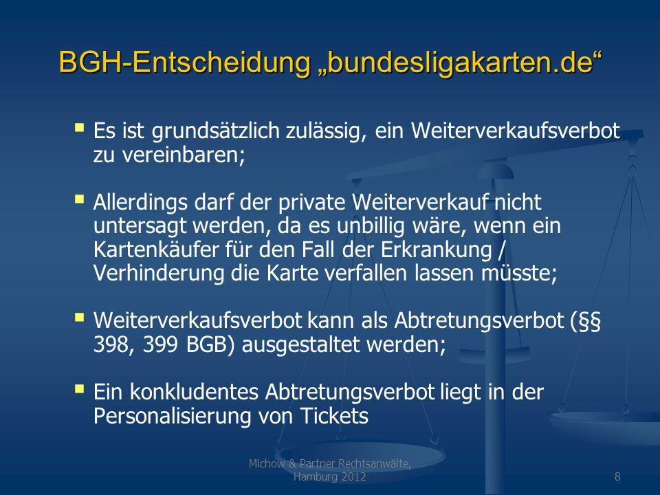Michow & Partner Rechtsanwälte, Hamburg 20129 Durchsetzbarkeit des Weiterverkaufverbots Ersterwerber / Weiterverkäufer bleibt anonym nicht greifbar; Zweiterwerber bietet Karte zum überhöhten Preis an Meist schwer greifbar; Zweitmarktplattform im Internet Greifbar Vollstreckungsprobleme bei Plattformen außerhalb Deutschlands; Allerdings auch geringere Bereitschaft von Kartenkäufern, bei Plattformen außerhalb Deutschlands zu kaufen.