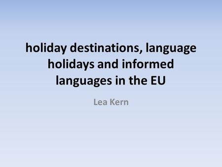 Holiday destinations, language holidays and informed languages in the EU Lea Kern.