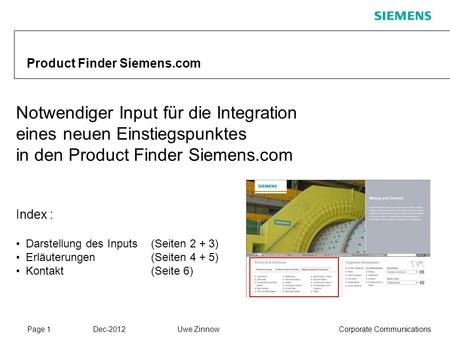 Page 1 Dec-2012 Corporate CommunicationsUwe Zinnow Product Finder Siemens.com Notwendiger Input für die Integration eines neuen Einstiegspunktes in den.