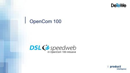 OpenCom 100 In OpenCom 100 inklusive. OpenCom 100 DSL, Router, DECT, Telefonie In OpenCom 100 inklusive.