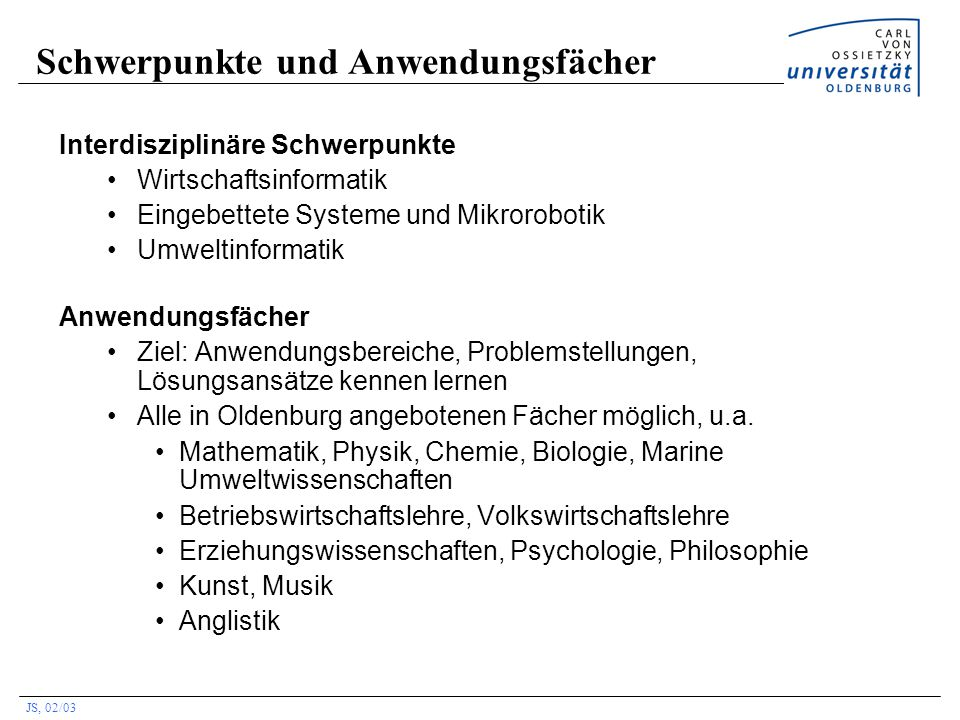 JS, 02/03 Prüfungen Studienbegleitend: erste und zweite vorlesungsfreie Woche Wiederholungsprüfung: letzte vorlesungsfreie Woche 3 bzw.