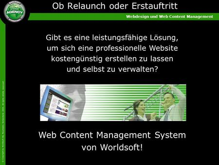 Webdesign und Web Content Management © Copyright by Worldsoft AG, Neuchatel, Switzerland. 2004, All rights strictly reserved! Ob Relaunch oder Erstauftritt.