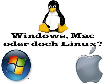 Windows, Mac oder doch Linux?
