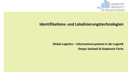 GL M.Sc | 2015SS| IT in der Logistik Identifikations- und Lokalisierungstechnologien Global Logistics – Informationssysteme in der Logistik Deepa Vazhayil.