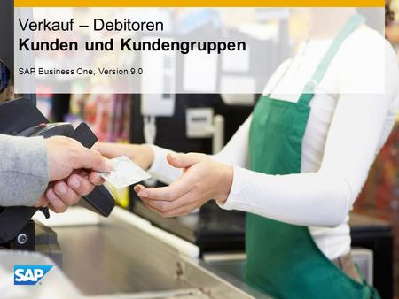 INTERN Verkauf – Debitoren Kunden und Kundengruppen SAP Business One, Version 9.0.