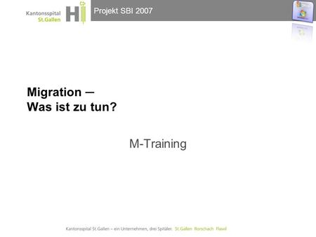 Projekt SBI 2007 Migration ─ Was ist zu tun? M-Training.
