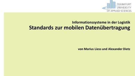 GL M.Sc | 2014WS | Selected Prlms Informationssysteme in der Logistik Standards zur mobilen Datenübertragung von Marius Liess und Alexander Dietz.
