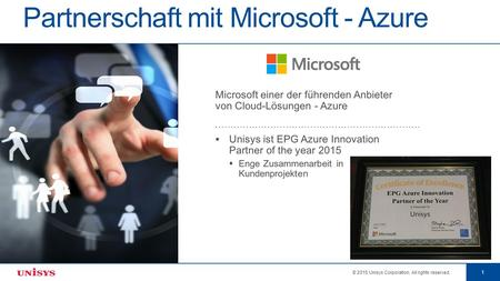 © 2015 Unisys Corporation. All rights reserved. 1 Partnerschaft mit Microsoft - Azure.
