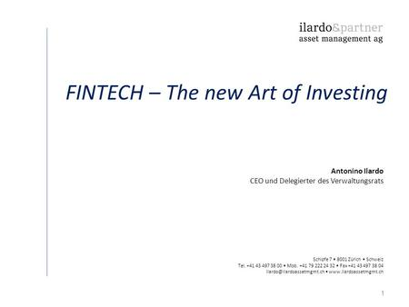 1 FINTECH – The new Art of Investing Schipfe 7 8001 Zürich Schweiz Tel. +41 43 497 38 00 Mob. +41 79 222 24 32 Fax +41 43 497 38 04