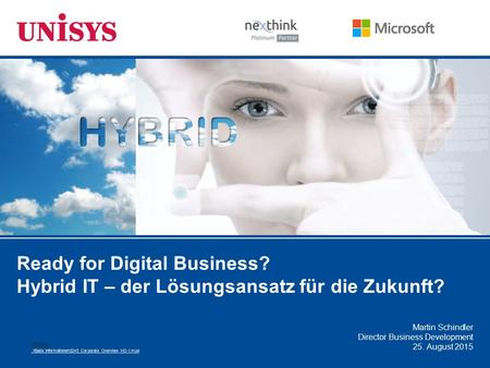 Ready for Digital Business? Hybrid IT – der Lösungsansatz für die Zukunft? Martin Schindler Director Business Development 25. August 2015 Video..\Basis.