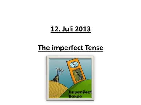 12. Juli 2013 The imperfect Tense.  To form it, get a verb eg spielen – take of –en to get 'spiel' – add –te for singular (just 1 person) (I) ich spielte.