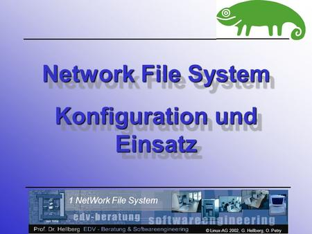 © Linux-AG 2002, G. Hellberg, O. Petry 1 NetWork File System Network File System Konfiguration und Einsatz Network File System Konfiguration und Einsatz.