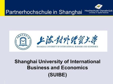 Partnerhochschule in Shanghai Shanghai University of International Business and Economics (SUIBE)