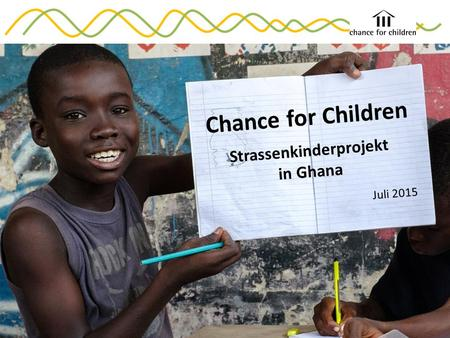Chance for Children Strassenkinderprojekt in Ghana Juli 2015.