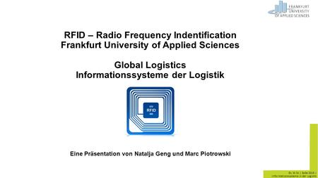 GL M.Sc | SoSe 2015 | Informationssysteme in der Logistik RFID – Radio Frequency Indentification Frankfurt University of Applied Sciences Global Logistics.