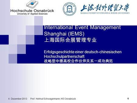 Prof. Helmut Schwägermann, HS Osnabrück International Event Management Shanghai (IEMS) 上海国际会展管理专业 Erfolgsgeschichte einer deutsch-chinesischen Hochschulpartnerschaft.