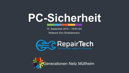 PC-Sicherheit 15. September 2015 – 19:00 Uhr Referent: Eric Schledermann Generationen Netz Müllheim.
