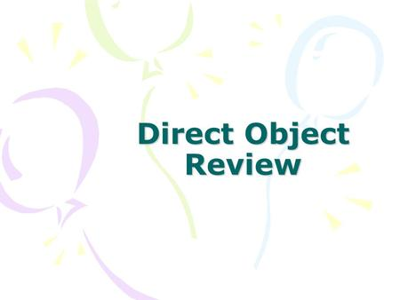 "Direct Object Review. Was bedeutet ""Subjekt""? The subject is the DOER of the action. The subject always agrees with the verb. The articles of SUBJECTS."