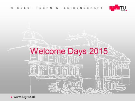 ‹Nr.› W I S S E N  T E C H N I K  L E I D E N S C H A F T  www.tugraz.at Welcome Days 2015.
