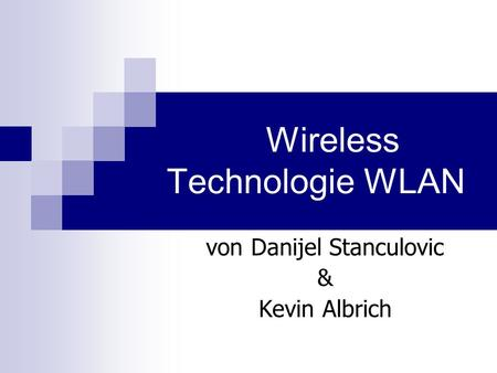 Wireless Technologie WLAN von Danijel Stanculovic & Kevin Albrich.