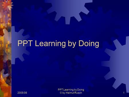 2005/06 PPT Learning by Doing © by Helmut Rusch1 PPT Learning by Doing.
