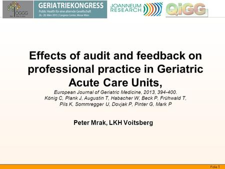 Qualität in der Geriatrie und Gerontologie Folie 1 Effects of audit and feedback on professional practice in Geriatric Acute Care Units, European Journal.
