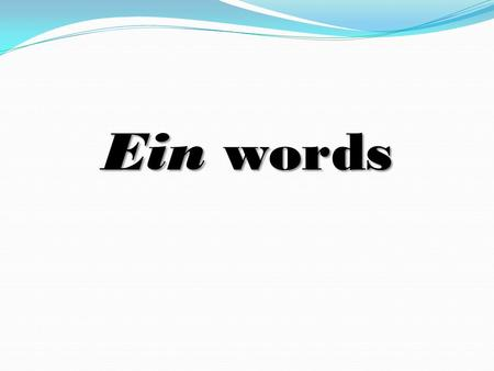 "Ein words. The ein words are the indefinite articles ""a"" and ""an"". In German, the indefinite articles take endings that show the gender and case of the."