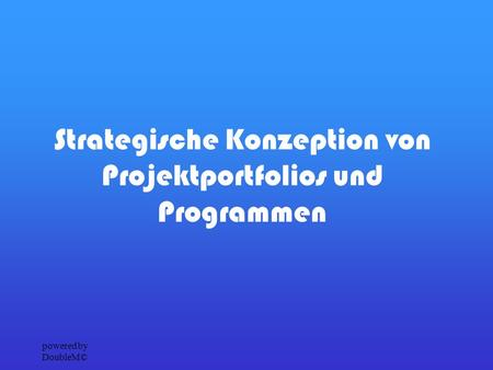 Powered by DoubleM© Strategische Konzeption von Projektportfolios und Programmen.