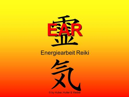 © by Huber, Hutter & Waibel EAR Energiearbeit Reiki.