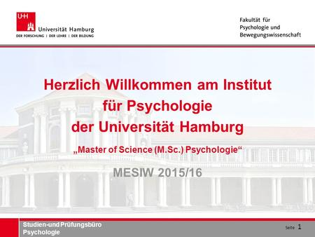 "Studien-und Prüfungsbüro Psychologie Herzlich Willkommen am Institut für Psychologie der Universität Hamburg ""Master of Science (M.Sc.) Psychologie"" MESIW."