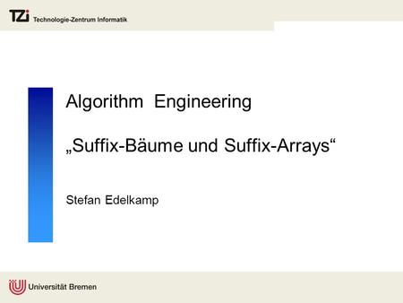 "Algorithm Engineering ""Suffix-Bäume und Suffix-Arrays"" Stefan Edelkamp."