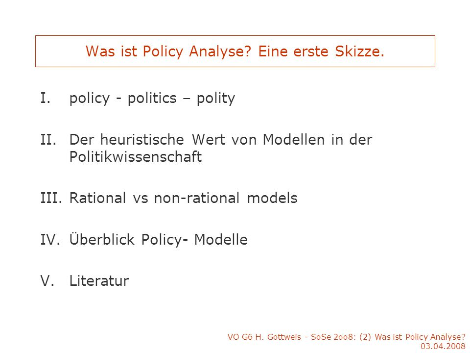 VO G6 H.Gottweis - SoSe 2oo8: (2) Was ist Policy Analyse.