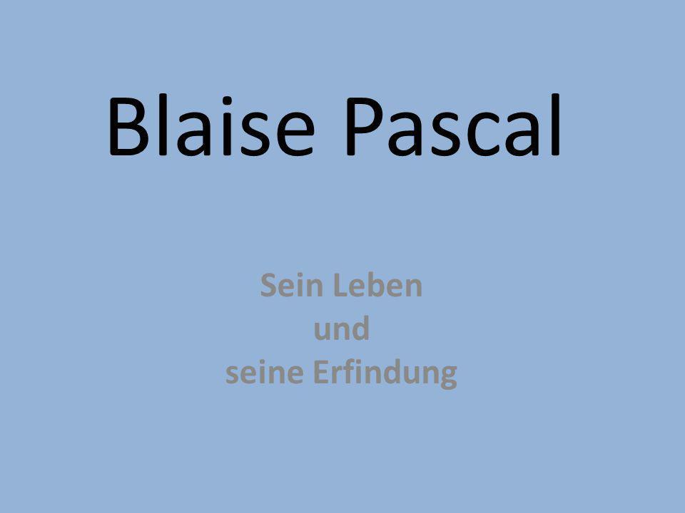 Sein Leben Blaise Pascal Geboren 19.Juni 1623 in Clermont Ferrand Gestorben am 19.