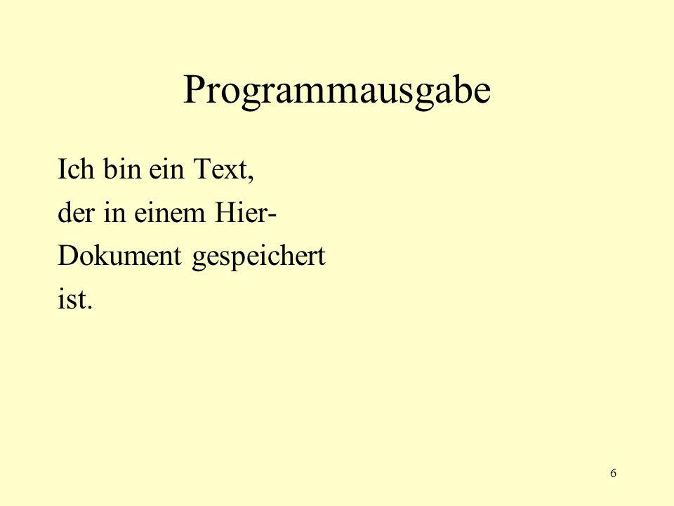7 Hier-Dokument mit Variablen #!perl -w $b=1745; print <<BLA; Ich bin ein Text, der in einem Hier-Dokument gespeichert und mit Variablen angereichert ist.