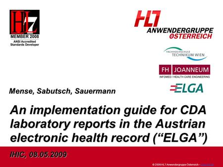 © 2009 HL7 Anwendergruppe Österreich – www.hl7.atwww.hl7.at An implementation guide for CDA laboratory reports in the Austrian electronic health record.