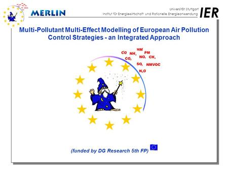 IER Universität Stuttgart Institut für Energiewirtschaft und Rationelle Energieanwendung Multi-Pollutant Multi-Effect Modelling of European Air Pollution.
