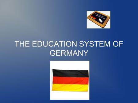 THE EDUCATION SYSTEM OF GERMANY. PRESCHOOL – KINDERKRIPPE AND KINDERGARTEN -between eight weeks and three years -between three and six years.