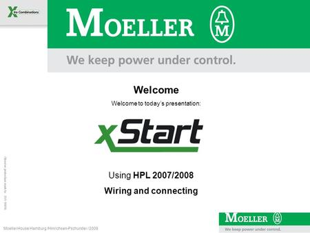 Observe protection mark to ISO 16016 Moeller House Hamburg /Hinrichsen-Pschunder / 2008 Welcome Welcome to today's presentation: Using HPL 2007/2008 Wiring.