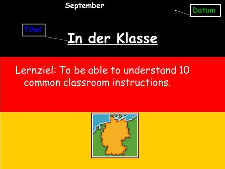 In der Klasse Lernziel: To be able to understand 10 common classroom instructions. Titel Datum September.