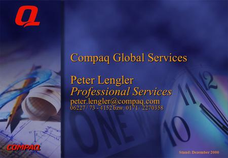 Compaq Global Services Peter Lengler Professional Services 06227 / 73 - 4152 bzw. 0171 / 2270358 Stand: Dezember 2000.