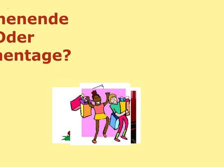 Wochenende Oder Wochentage?. How do I tell people what I do on the weekends?