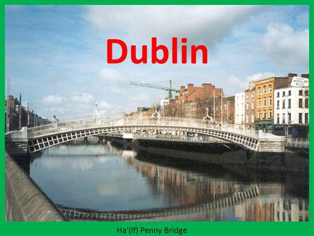 Dublin Ha'(lf) Penny Bridge.