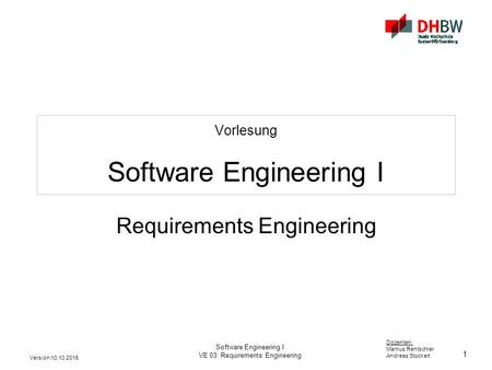 1 Dozenten: Markus Rentschler Andreas Stuckert Version 10.10.2015 Software Engineering I VE 03: Requirements Engineering Vorlesung Software Engineering.