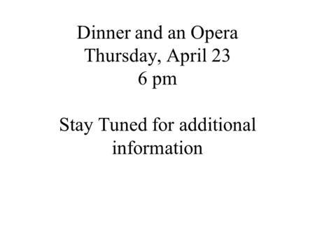 "Liechtenstein-Edeka ""Supergeil"". Dinner and an Opera Thursday, April 23 6 pm Stay Tuned for additional information."