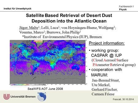 Physik Fachbereich 1 Institut für Umweltphysik Satellite Based Retrieval of Desert Dust Deposition into the Atlantic Ocean SeaWIFS AOT June 2008 Jäger,