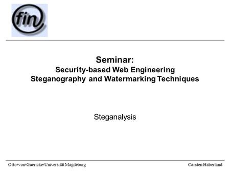 Carsten Haberland Otto-von-Guericke-Universität Magdeburg Seminar: Security-based Web Engineering Steganography and Watermarking Techniques Steganalysis.
