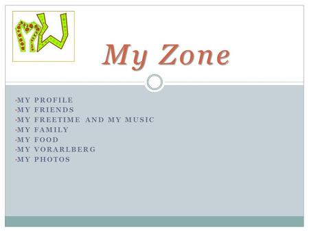 My Zone MY PROFILE MY FRIENDS MY FREETIME AND MY MUSIC MY FAMILY MY FOOD MY VORARLBERG MY PHOTOS.
