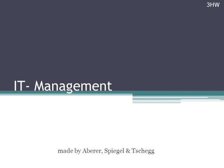 IT- Management made by Aberer, Spiegel & Tschegg 3HW.