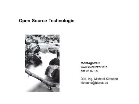 Open Source Technologie Montagstreff  am 06.07.09 Dipl.-Ing. Michael Klotsche
