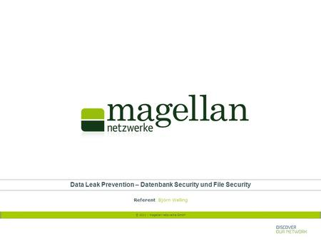© 2011 | magellan netzwerke GmbH Data Leak Prevention – Datenbank Security und File Security Referent Björn Welling.